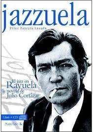 LIBRO: MÚSICA PARA LEER: Jazzuela. El jazz en Rayuela, la novela de Julio Cortázar