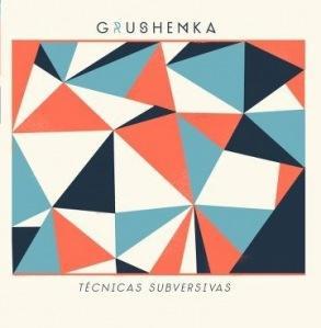 Grushenka – Técnicas Subversivas