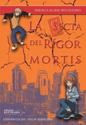 La secta del Rígor Mortis (Marijuli & Gil Abad, investigaciones VI) Fernando Lalana, José María Almárcegui