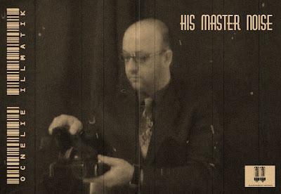 OCNELIE ILLMATIK - HIS MASTER NOISE ( 2012 )