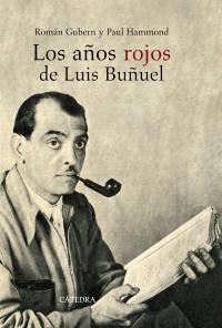 Los años rojos de Luis Buñuel. Román Gubern y Paul Hammond.