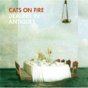 Cats On Fire – Dealing In Antiques