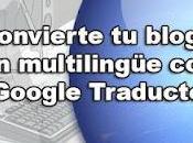 "Convierte blog multilingüe ""Google Traductor"""