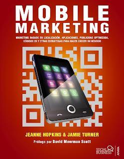 MOBILE MARKETING Marketing basado en localización, aplicaciones, publicidad optimizada, códigos 2D y otras estrategias para hacer crecer el negocio