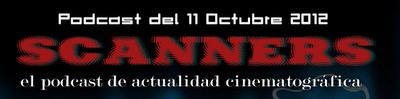 Estrenos de Semana 11 de Octubre de 2012 por el Podcast Scanners