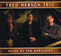 FRED HERSCH: Fred Hersch Trio-Alive At The Vanguard