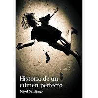 Reseña - Historia de un crimen perfecto - Mikel Santiago