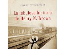 fabulosa historia Henry Brown Anne Helene Bubenzer