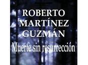 Muerte resurrección, Roberto Martínez Guzmán.