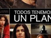Todos tenemos plan (Ana Piterbarg) imposible (Juan Antonio Bayona)