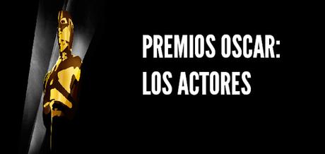 Especial premios Oscar: los actores