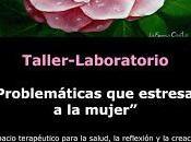 PROBLEMÁTICAS ESTRESAN MUJER: Taller-Laboratorio