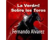 Reseña verdad sobre toros Fernando Alvarez