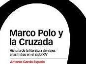Marco Polo Cruzada. Historia Literatura Viajes Indias siglo XIV. Marcial Pons, Madrid 2009.