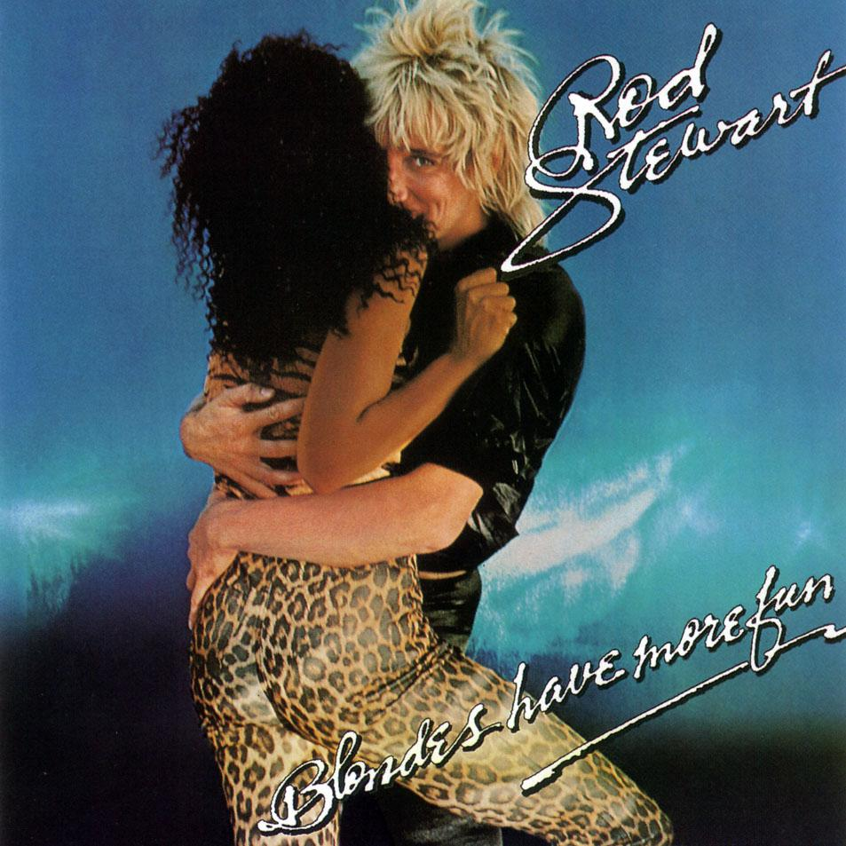 BLONDES HAVE MORE FUN - Rod Stewart, 1978