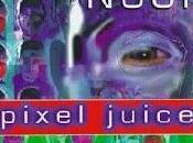 'Pixel juice', Jeff Noon