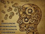 Consecuencias neurobiológicas recaídas esquizofrenia