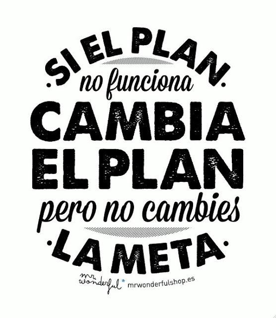 Si el plan no funciona, cambia el plan pero no cambies la meta