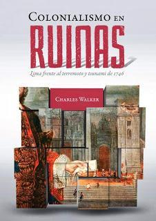 Charles Walker: El día en que un terremoto y tsunami dejaron a Lima en ruinas. 1746.