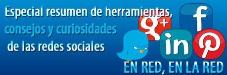 Especial resumen de herramientas, consejos y curiosidades de las redes sociales