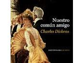 Nuestro común amigo. Charles Dickens