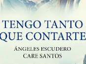 Tengo tanto contarte, nueva novela Ángeles Escudero Care Santos