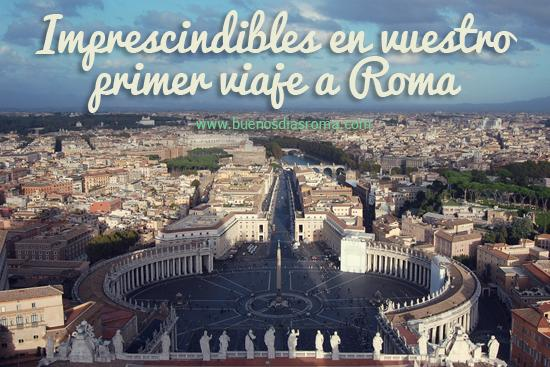 Imprescindibles en vuestro primer viaje a Roma
