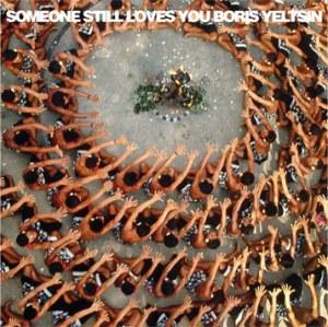 Someone Still Loves You Boris Yeltsin – Let It Sway