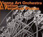 Vienna Art Orchestra: A Notion In Perpetual Motion (1985 / Reed. 2010)
