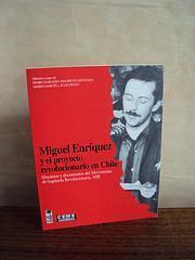 Miguel Enríquez y el proyecto revolucionario e...