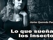 """sueñan insectos"""", Javier Quevedo Puchal"""