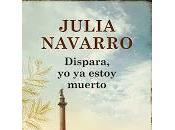 Dispara, estoy muerto. Julia Navarro
