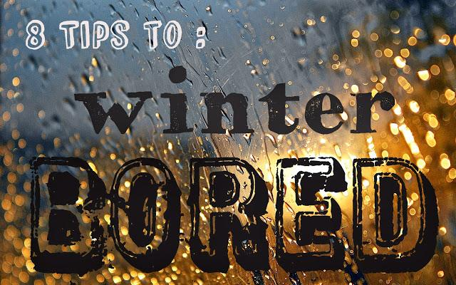 8 Tips to winter bored