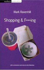 Shopping and F***ing- Mark Ravenhill