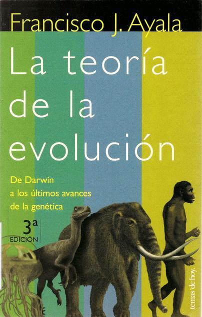 ayala La teoría de la evolución. De Darwin a los últimos avances de la genética.