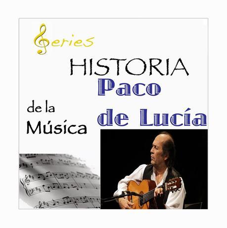 SERIES - Historia de la Música - Paco de Lucía
