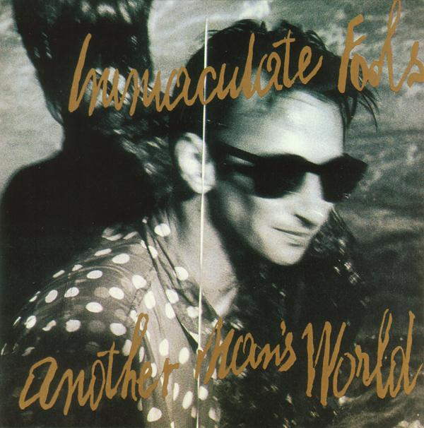 Immaculate Fools – Another Man's World