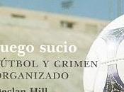 """Juego sucio. Fútbol crimen organizado"""
