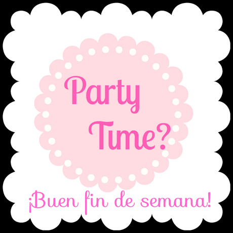 Buen finde! Party Time?