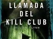 "LLAMADA KILL CLUB"" Gillian Flynn"