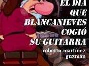 Blancanieves cogió guitarra, Roberto Martínez Guzmán