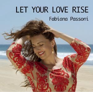 Let Your Love Rise es el nuevo trabajo de la vocalista brasileña Fabiana Passoni