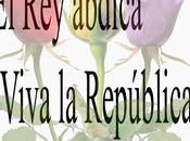 abdica ¡Viva República!