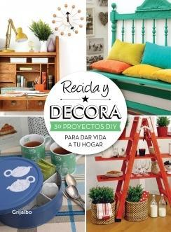 100% Novato: Crea, recicla ¡y decora! Dale vida a tu casa de manera sencilla y barata