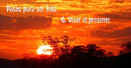 Pasos para ser feliz: Vivir el presente