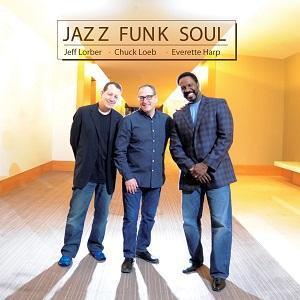 Jazz, Funk, Soul une a Jeff Lorber, Chuck Loeb y Everette Harp