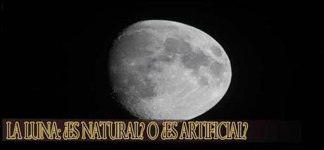 La Luna: ��es natural? o ��es artificial?