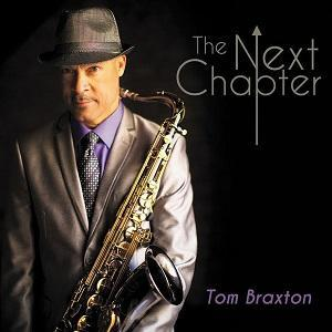 El saxofonista Tom Braxton acaba de lanzar The Next Chapter, su nuevo disco