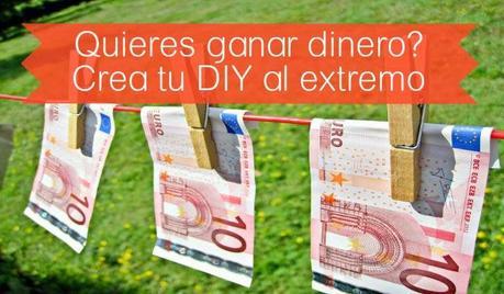 Quieres ganar dinero crea tu diy al extremo paperblog - Manualidades para ganar dinero ...