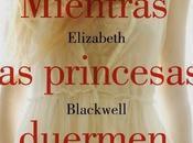 Mientras princesas duermen Elizabeth Blackwell